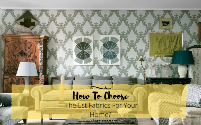 How To Choose The Best Fabrics For Your Home?